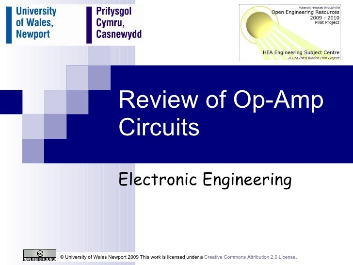 Review of Op-Amp Circuits Electronic Engineering © University of Wales Newport 2009 This work is licensed under a  Creativ...