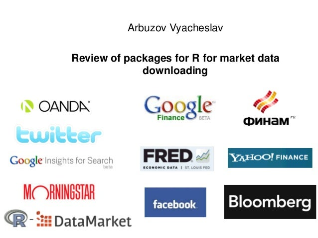 Arbuzov Vyacheslav    Review of packages for R for market data                 downloading1