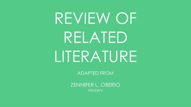 REVIEW OF RELATED LITERATURE ADAPTED FROM ZENNIFER L. OBERIO PSHSWV