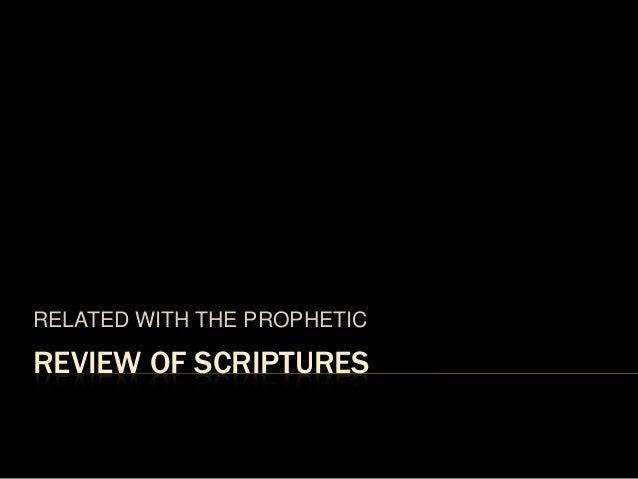REVIEW OF SCRIPTURESRELATED WITH THE PROPHETIC