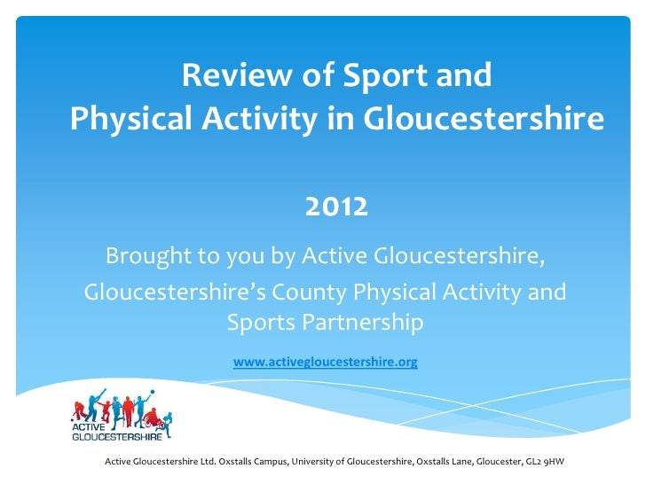 Review of Sport andPhysical Activity in Gloucestershire                                                 2012  Brought to y...