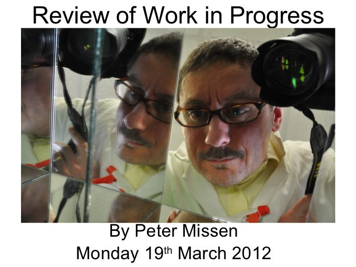 Review of Work in Progress      By Peter Missen   Monday 19th March 2012