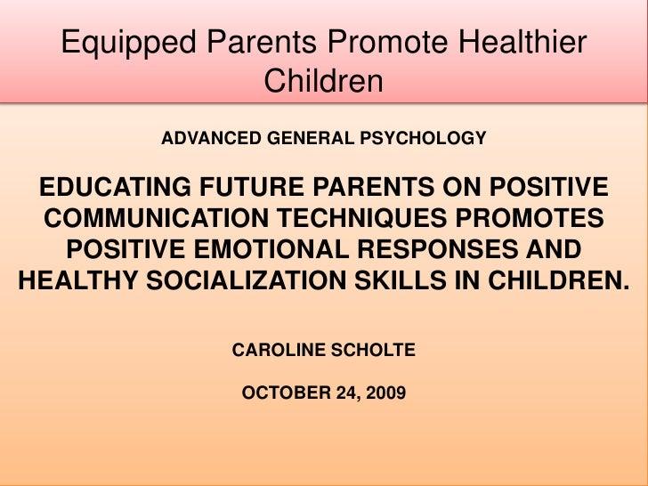 Equipped Parents Promote Healthier Children<br />Advanced General PsychologyEducating Future Parents on Positive Communica...