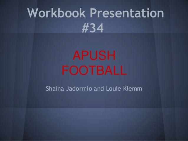 Workbook Presentation#34Shaina Jadormio and Louie KlemmAPUSHFOOTBALL