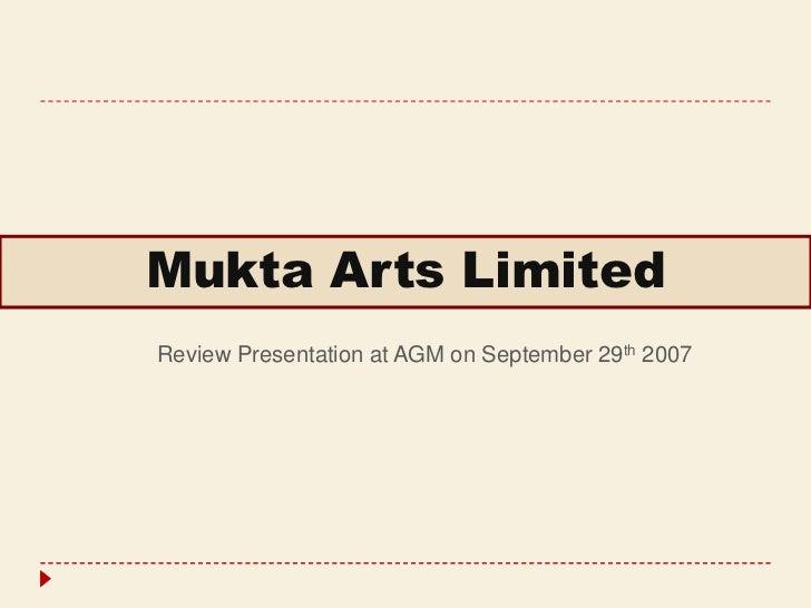 Mukta Arts LimitedReview Presentation at AGM on September 29th 2007