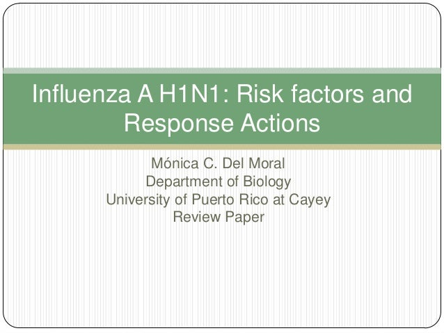 Influenza A H1N1: Risk factors and Response Actions Mónica C. Del Moral Department of Biology University of Puerto Rico at...