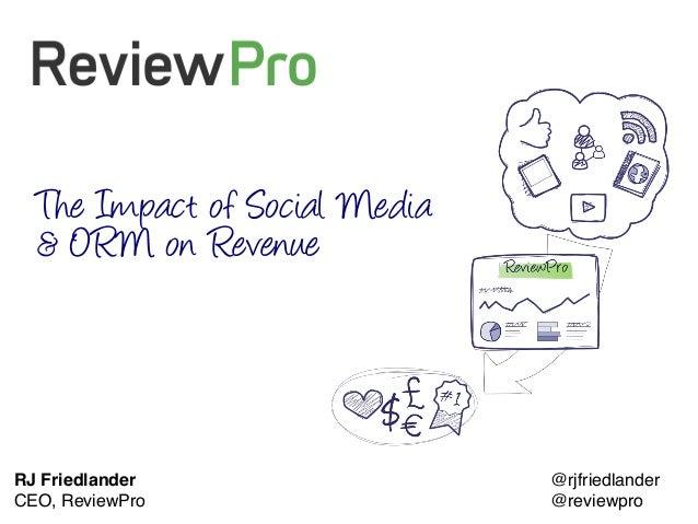 The Impact of Social Media  & ORM on RevenueRJ Friedlander!                @rjfriedlander!CEO, ReviewPro!March 2013!      ...