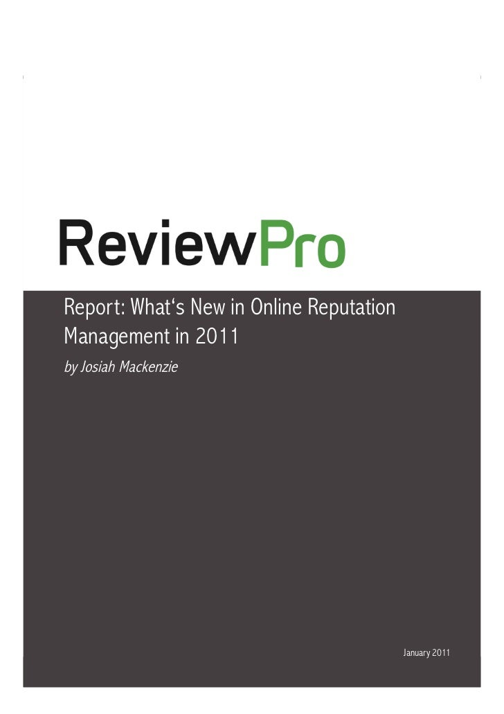 What's New in Online Reputation Management in 2011Report: What's New in Online ReputationManagement in 2011by Josiah Macke...