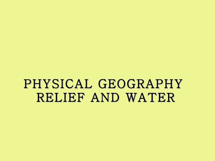 PHYSICAL GEOGRAPHY  RELIEF AND WATER