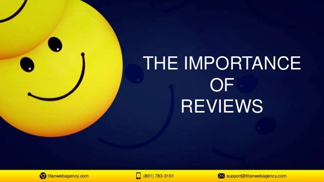 THE IMPORTANCE OF REVIEWS titanwebagency.com (801) 783-3101 support@titanwebagency.com