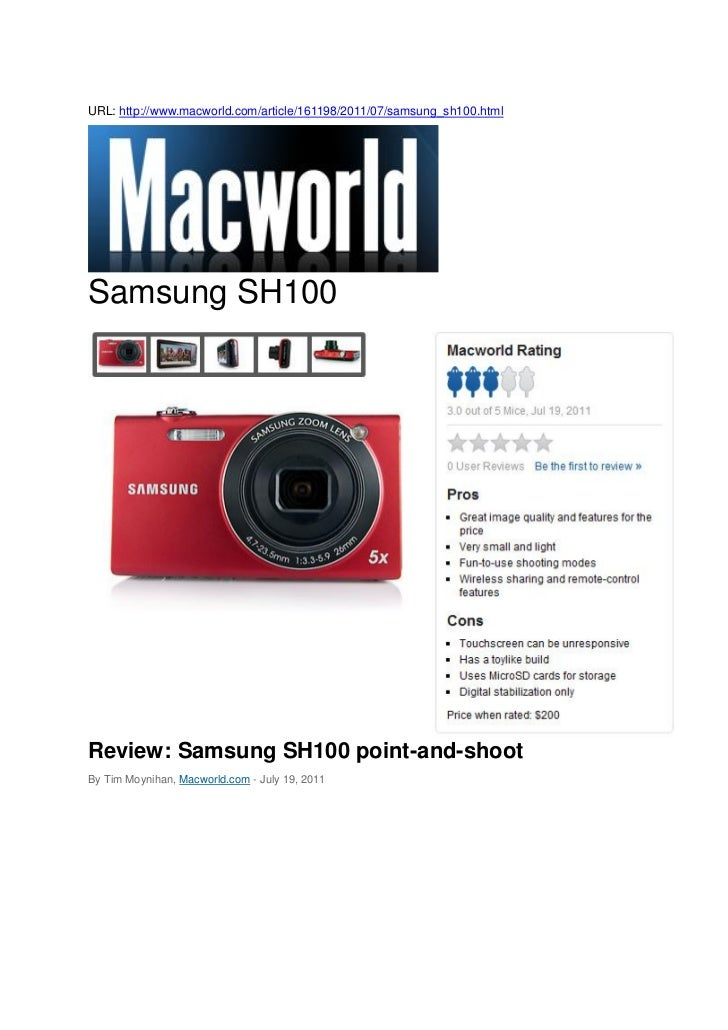 URL: http://www.macworld.com/article/161198/2011/07/samsung_sh100.htmlSamsung SH100Review: Samsung SH100 point-and-shootBy...