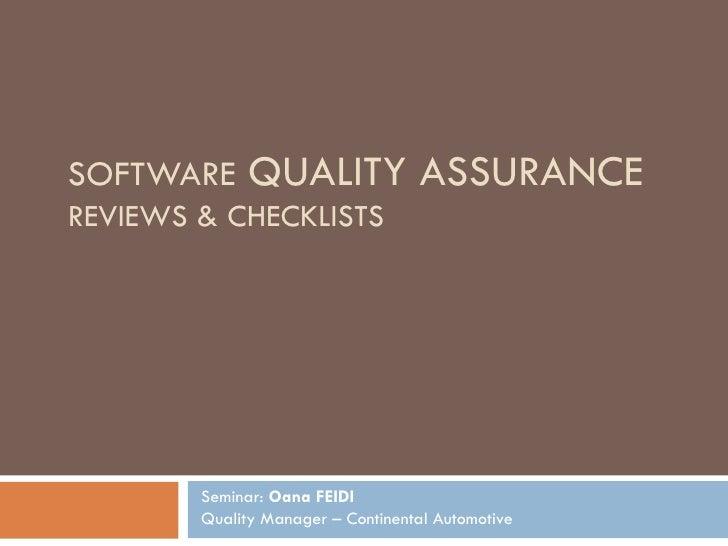 SOFTWARE  QUALITY ASSURANCE REVIEWS & CHECKLISTS  Seminar:  Oana FEIDI Quality Manager – Continental Automotive