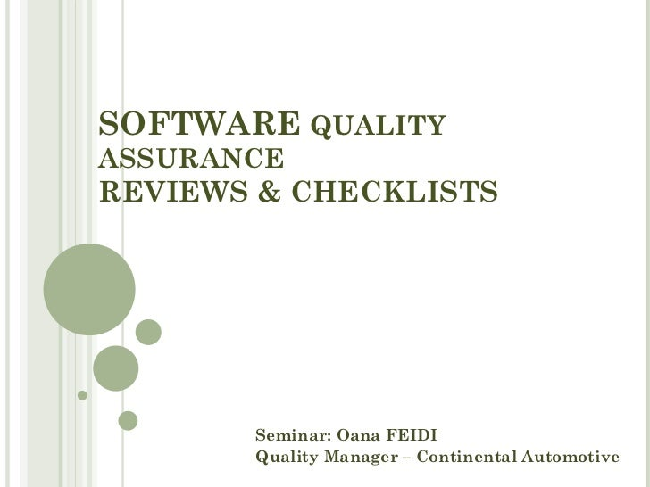 SOFTWARE  QUALITY ASSURANCE REVIEWS & CHECKLISTS  Seminar: Oana FEIDI Quality Manager – Continental Automotive