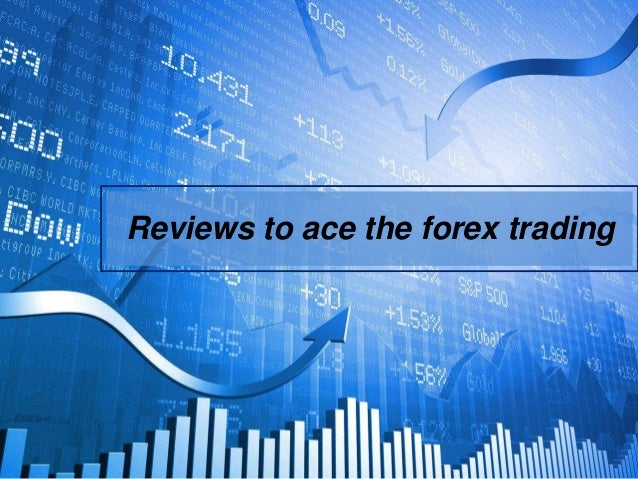 Reviews to ace the forex trading