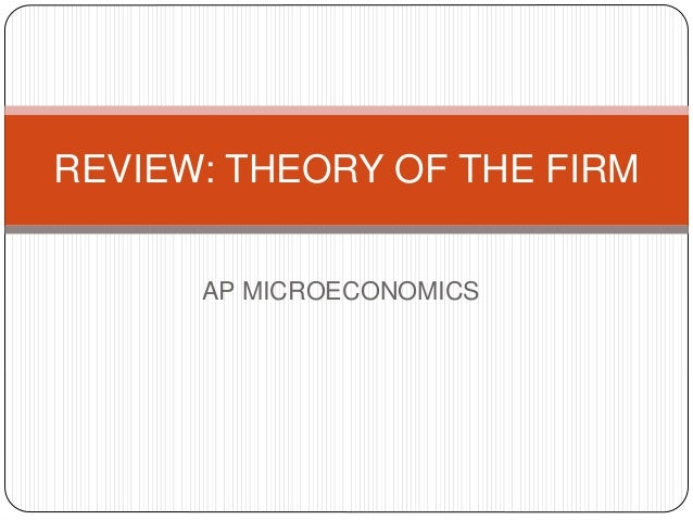 AP MICROECONOMICS REVIEW: THEORY OF THE FIRM
