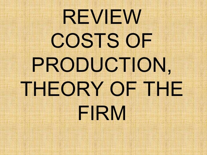 REVIEW  COSTS OF PRODUCTION,THEORY OF THE    FIRM