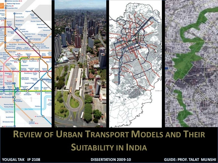 REVIEW OF URBAN TRANSPORT MODELS AND THEIR SUITABILITY IN INDIA<br />YOUGAL TAK   IP 2108<br />GUIDE: PROF. TALAT  MUNSHI<...
