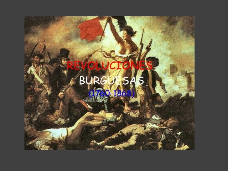 REVOLUCIONES   BURGUESAS (1760-1868)