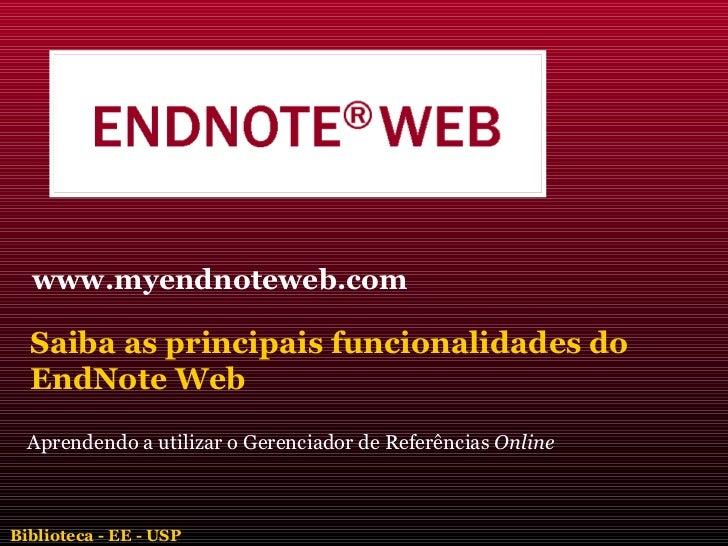 Aprendendo a utilizar o Gerenciador de Referências  Online www.myendnoteweb.com Saiba as principais funcionalidades do End...