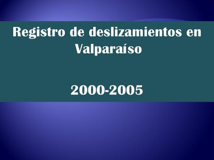 Registro de deslizamientos en          Valparaíso        2000-2005