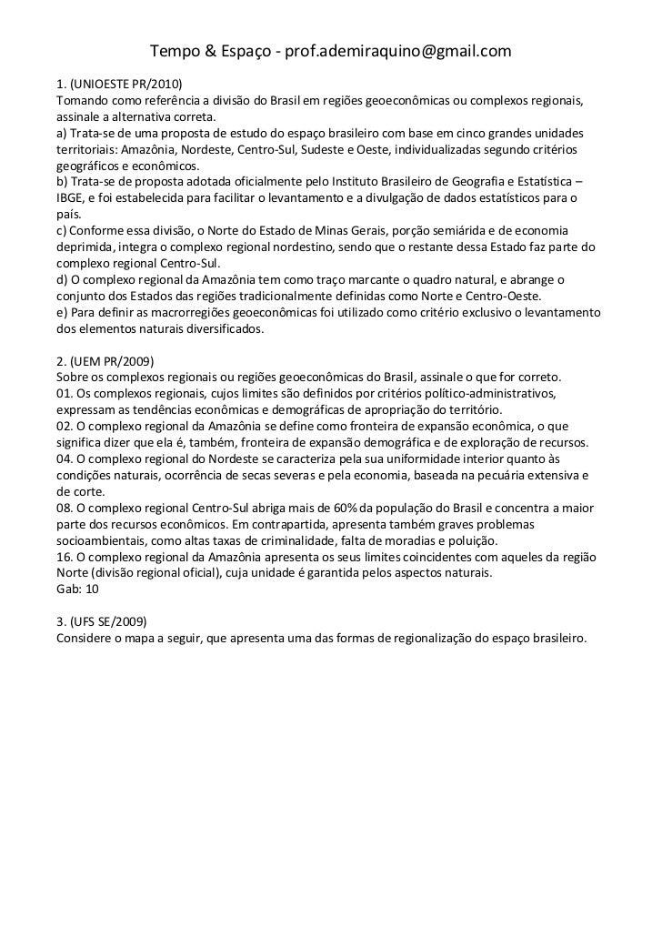 Tempo & Espaço - prof.ademiraquino@gmail.com1. (UNIOESTE PR/2010)Tomando como referência a divisão do Brasil em regiões ge...