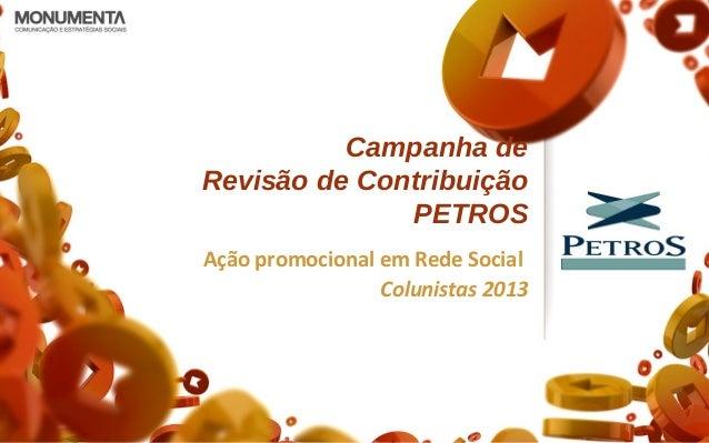 Campanha de Revisão de Contribuição PETROS Ação promocional em Rede Social Colunistas 2013
