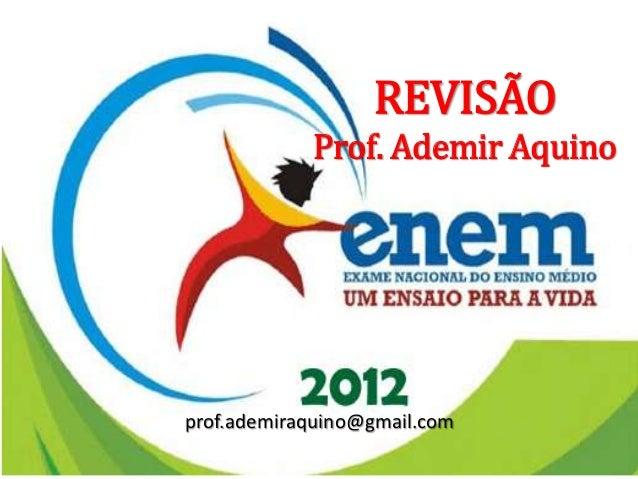 REVISÃO            Prof. Ademir Aquinoprof.ademiraquino@gmail.com