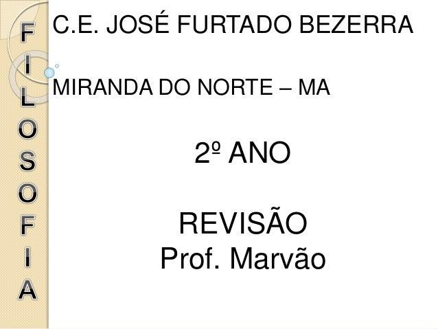 C.E. JOSÉ FURTADO BEZERRA MIRANDA DO NORTE – MA 2º ANO REVISÃO Prof. Marvão