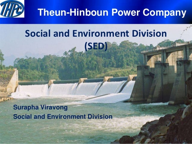Theun-Hinboun Power Company   Social and Environment Division                (SED)Surapha ViravongSocial and Environment D...