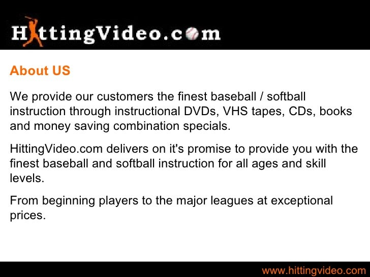 www.hittingvideo.com We provide our customers the finest baseball / softball instruction through instructional DVDs, VHS t...