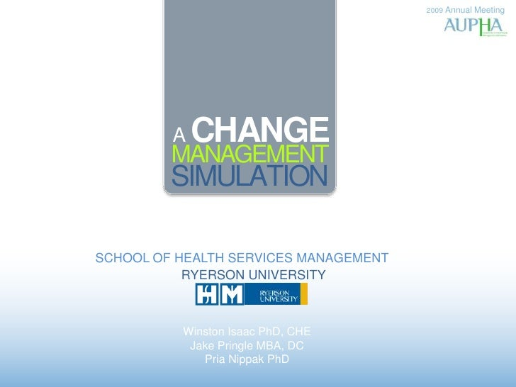 2009 Annual Meeting<br />A CHANGE<br />MANAGEMENT<br />SIMULATION<br />SCHOOL OF HEALTH SERVICES MANAGEMENT<br />RYERSON U...