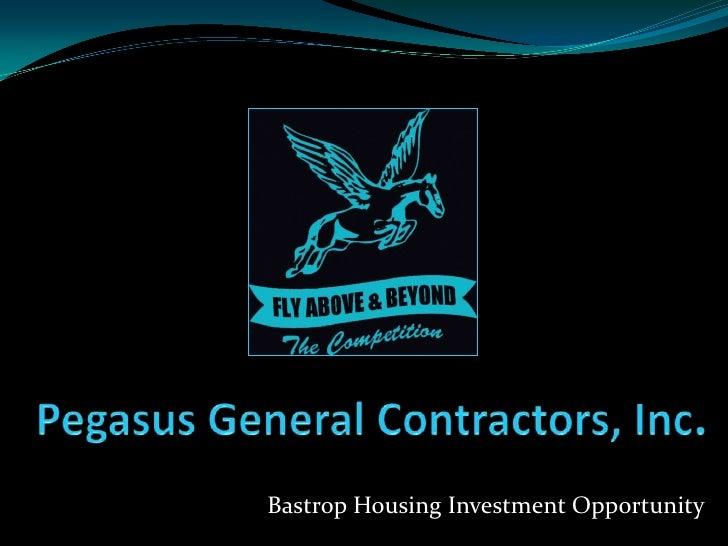 Pegasus General Contractors, Inc.<br />Bastrop Housing Investment Opportunity<br />