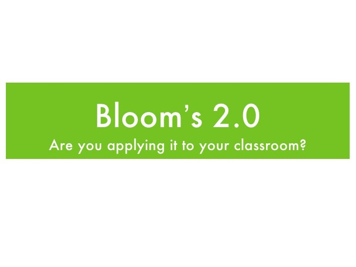 Bloom's 2.0Are you applying it to your classroom?