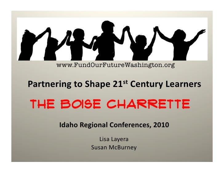 www.FundOurFutureWashington.org  Partnering  to  Shape  21st  Century  Learners    The Boise Charrette        ...