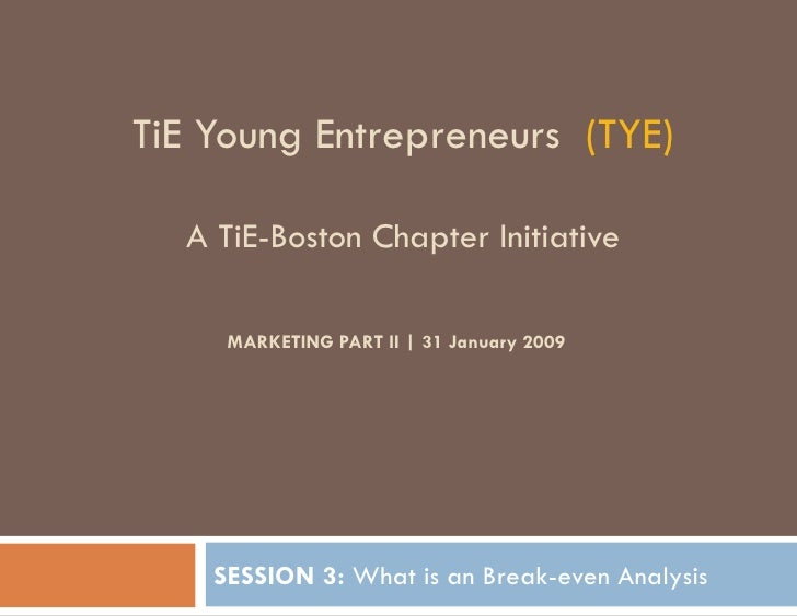 TiE Young Entrepreneurs  (TYE) A TiE-Boston Chapter Initiative MARKETING PART II | 31 January 2009   SESSION 3:  What is a...