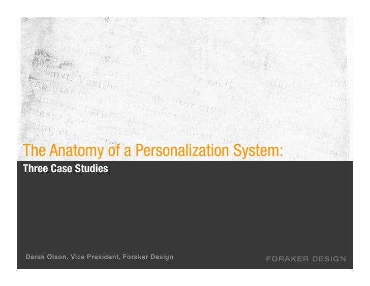 The Anatomy of a Personalization System: Three Case Studies     Derek Olson, Vice President, Foraker Design