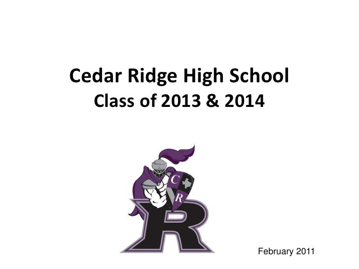Cedar Ridge High School  Class of 2013 & 2014                     February 2011
