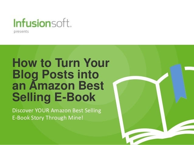 presentsHow to Turn YourBlog Posts intoan Amazon BestSelling E-BookDiscover YOUR Amazon Best SellingE-Book Story Through M...