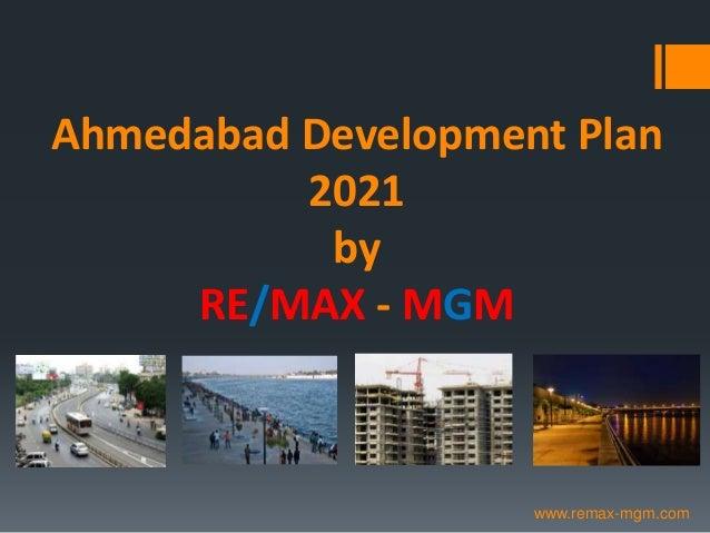 Ahmedabad Development Plan2021byRE/MAX - MGMwww.remax-mgm.com