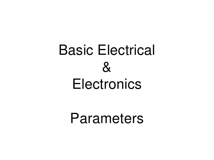 Basic Electrical       &  Electronics Parameters