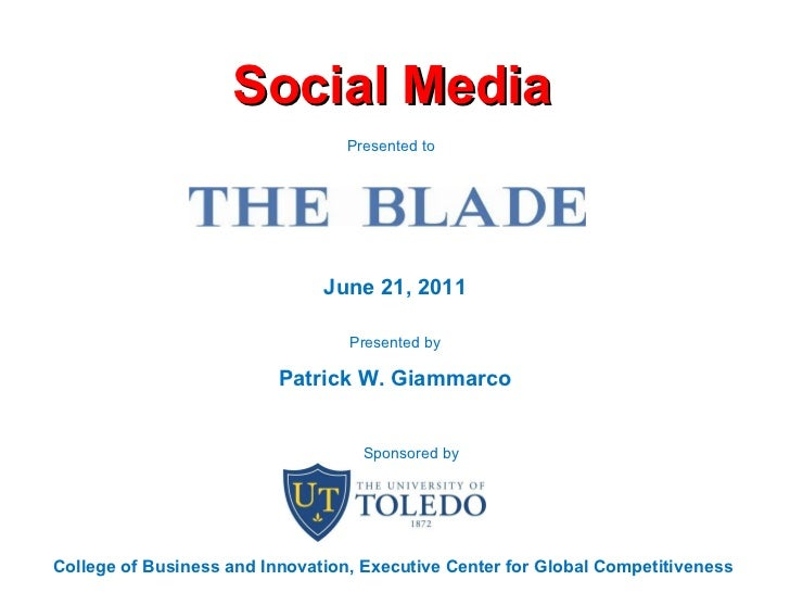Social Media June 21, 2011 Presented by Patrick W. Giammarco Presented to  College of Business and Innovation, Executive C...