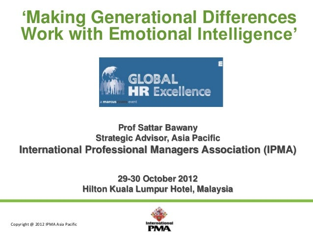 'Making Generational Differences Work with Emotional Intelligence'  Prof Sattar Bawany Strategic Advisor, Asia Pacific  In...