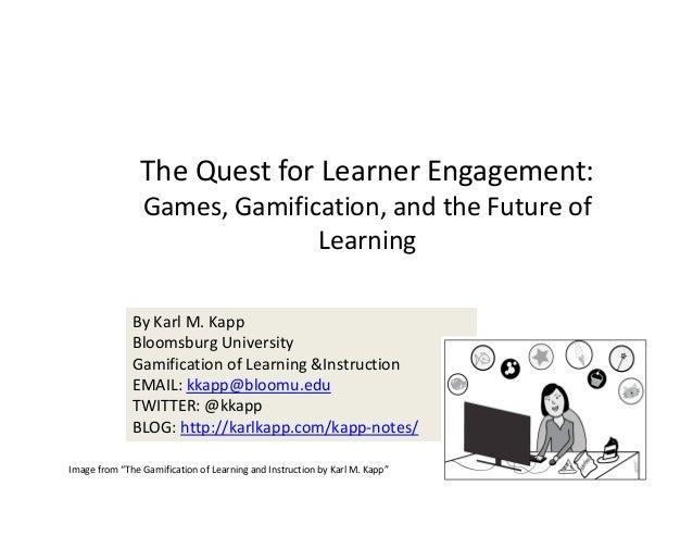 ByKarlM.Kapp BloomsburgUniversity GamificationofLearning&Instruction EMAIL:kkapp@bloomu.edu TWITTER:@kkapp BLOG:...