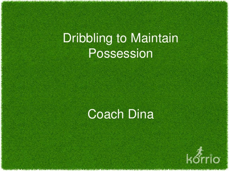 Dribbling to Maintain Possession by Dr. Dina Gentile
