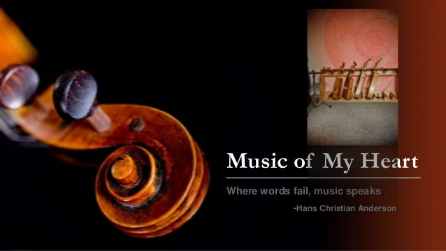 Music of My Heart Where words fail, music speaks -Hans Christian Anderson