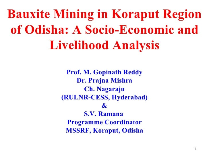 Bauxite Mining in Koraput Regionof Odisha: A Socio-Economic and       Livelihood Analysis          Prof. M. Gopinath Reddy...