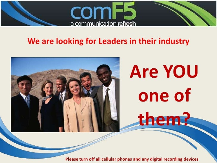 We are looking for Leaders in their industry <br />Are YOU one of them?<br />Please turn off all cellular phones and any d...