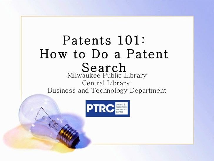 Patents 101: How to Do a Patent Search Milwaukee Public Library Central Library  Business and Technology Department