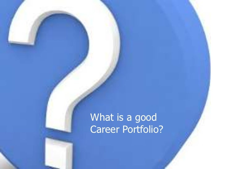 What is a good<br />Career Portfolio?<br />
