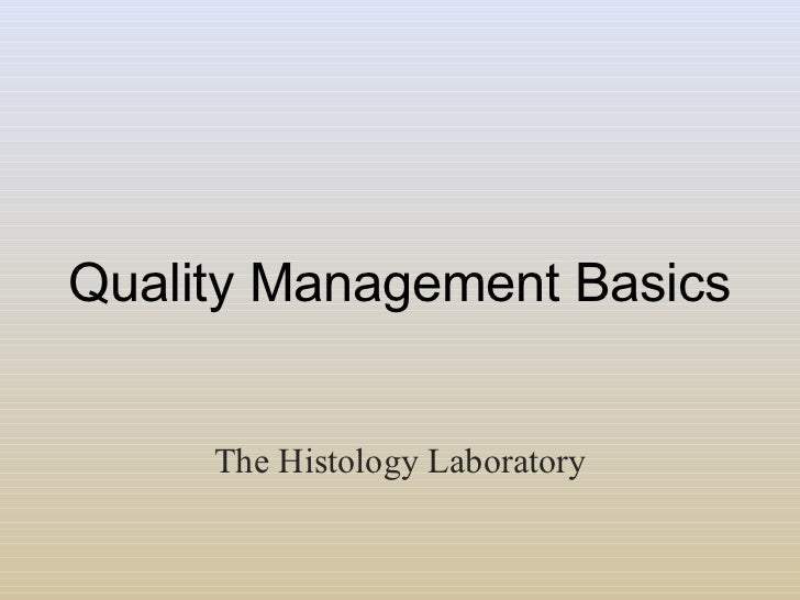 Quality Management Basics The Histology Laboratory